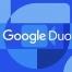Google Duo расширяет возможности видеозвонков